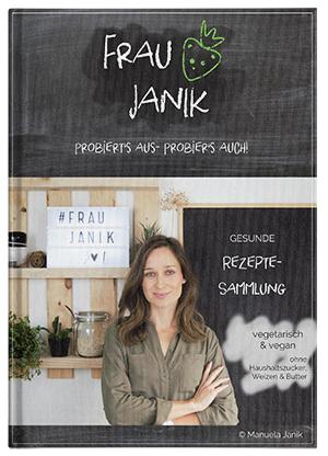 Frau Janik Kochbuch: Gesunde Rezeptesammlung